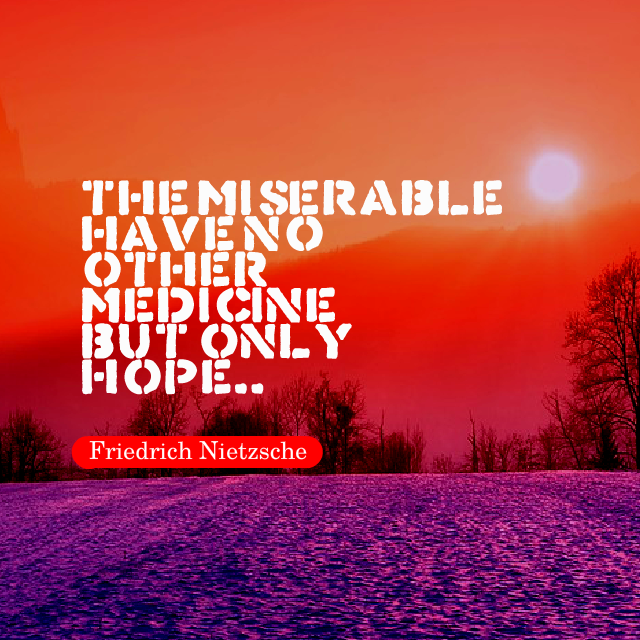 The Miserable Have No Other Medicine But Only Hope